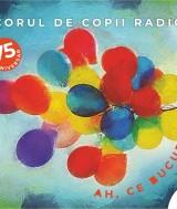 Corul de Copii Radio  Ah, ce bucurie!